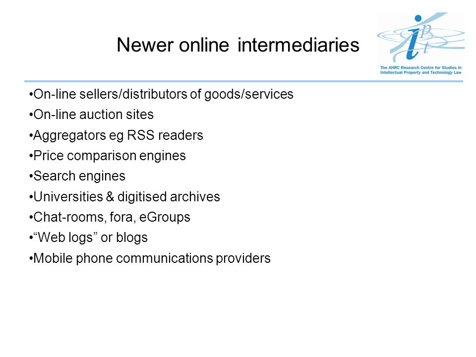 Newer online intermediaries On-line sellers/distributors of goods/services On-line auction sites Aggregators eg RSS readers Price comparison engines S