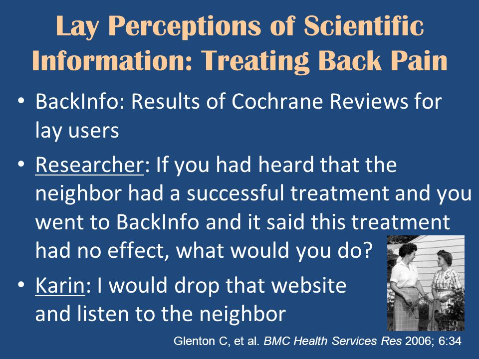 Lay Perceptions of Scientific Information: Treating Back Pain BackInfo: Results of Cochrane Reviews for lay users Researcher: If you had heard that th
