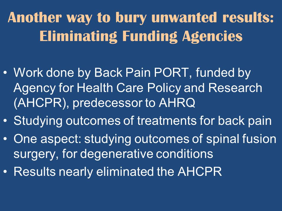 Another way to bury unwanted results: Eliminating Funding Agencies Work done by Back Pain PORT, funded by Agency for Health Care Policy and Research (