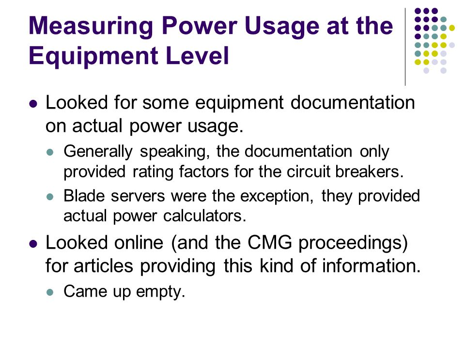 Measuring Power Usage at the Equipment Level Looked for some equipment documentation on actual power usage.