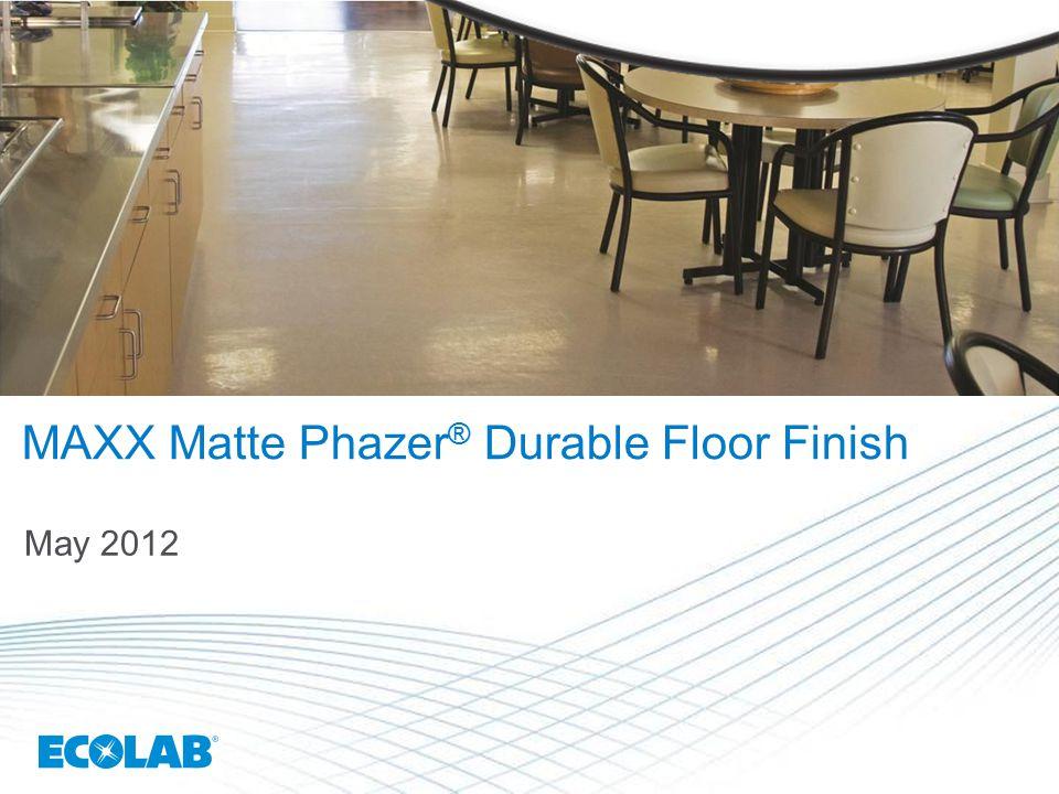 MAXX Matte Phazer ® Durable Floor Finish May 2012