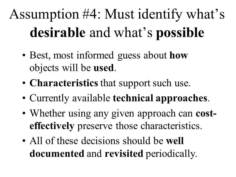 Assumption #4: Must identify what's desirable and what's possible Best, most informed guess about how objects will be used.