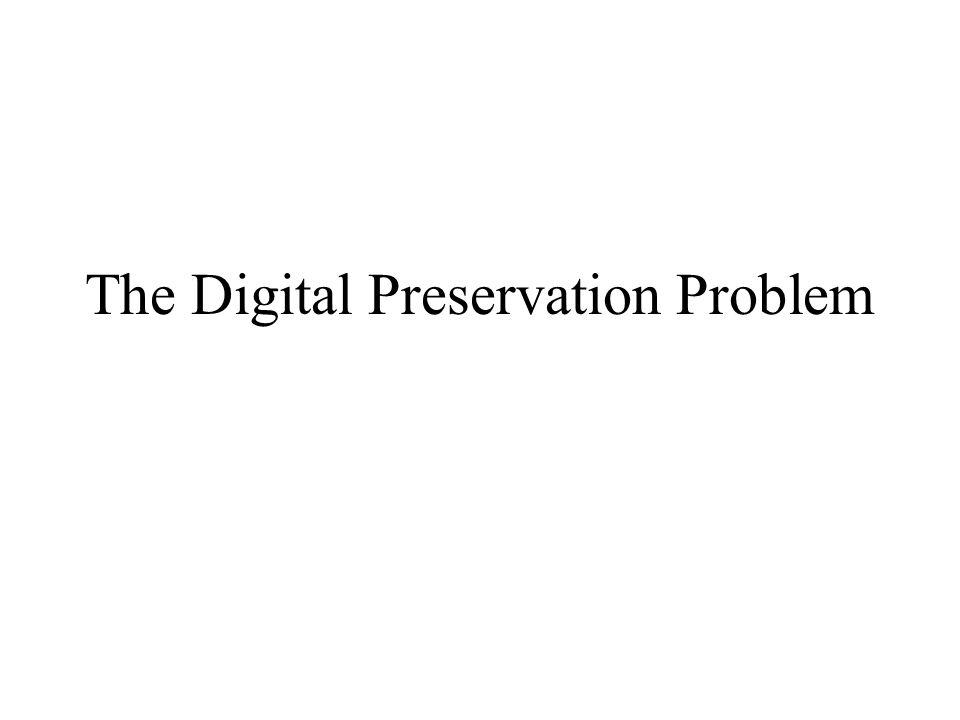 The Digital Preservation Problem