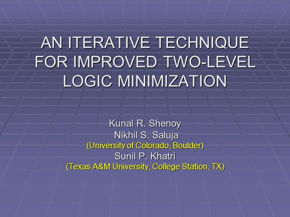AN ITERATIVE TECHNIQUE FOR IMPROVED TWO-LEVEL LOGIC MINIMIZATION Kunal R.