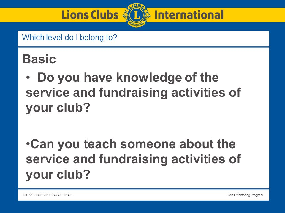 LIONS CLUBS INTERNATIONALLions Mentoring Program Which level do I belong to.