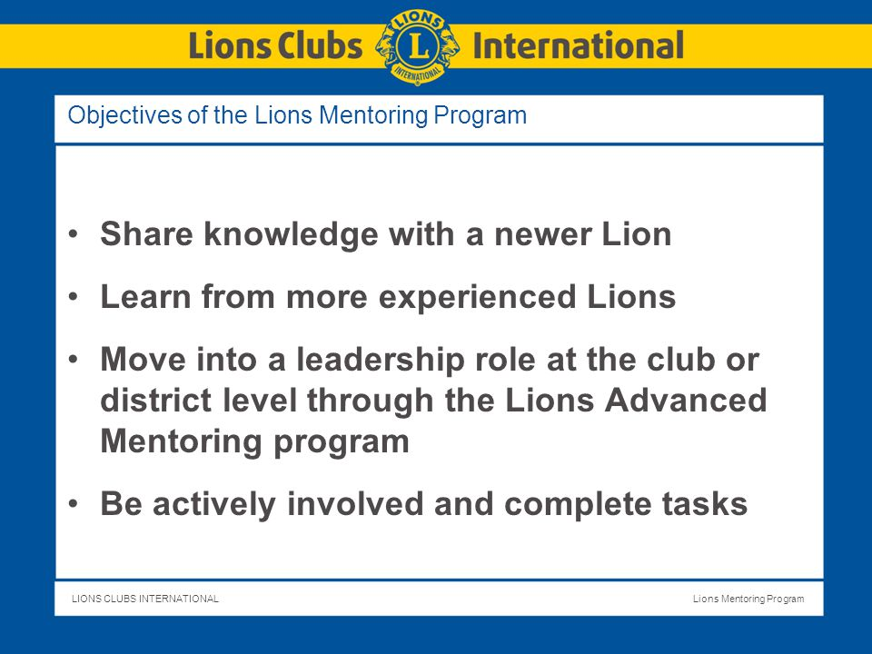 LIONS CLUBS INTERNATIONALLions Mentoring Program Frequently Asked Questions How do I find the Lions Mentoring Program materials on the Web.