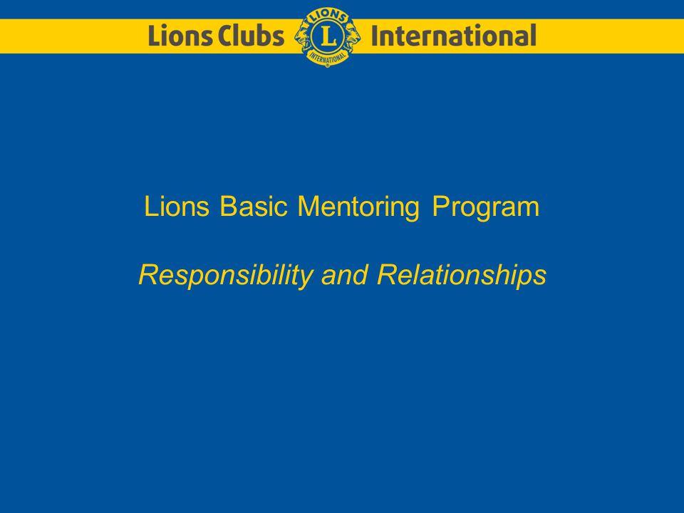 LIONS CLUBS INTERNATIONALLions Mentoring Program The Lions Basic Mentoring Program-Responsibility level Comprehensive Knowledge: Club District and Multiple District Lions Clubs International