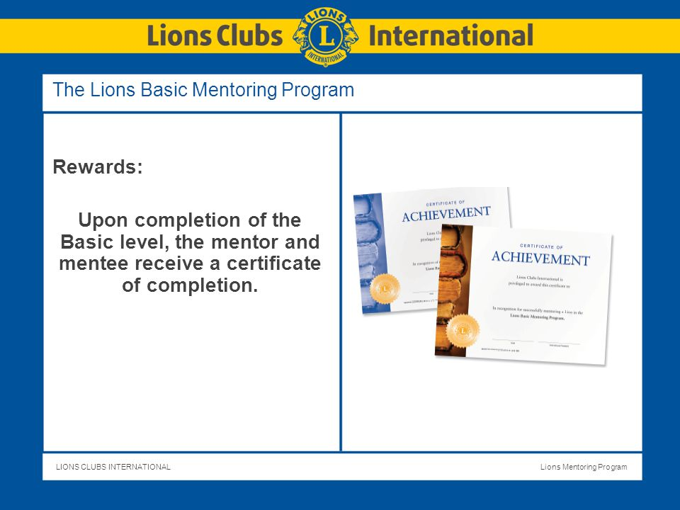 LIONS CLUBS INTERNATIONALLions Mentoring Program Becoming a Mentor A Lion can participate at any time in their Lions career.