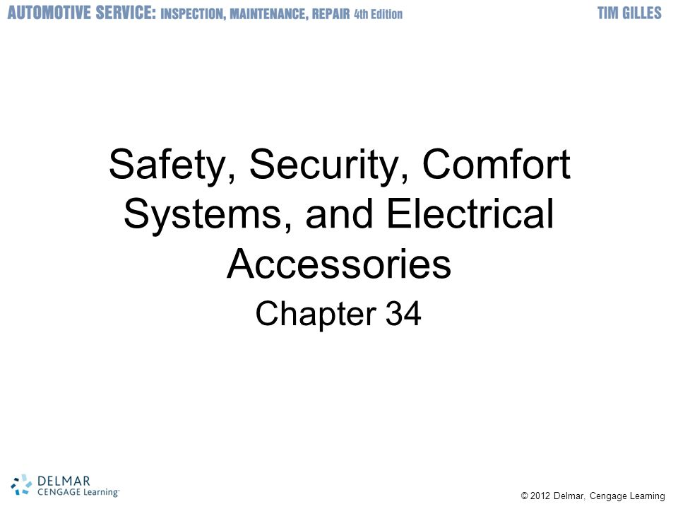 © 2012 Delmar, Cengage Learning Safety, Security, Comfort Systems, and Electrical Accessories Chapter 34