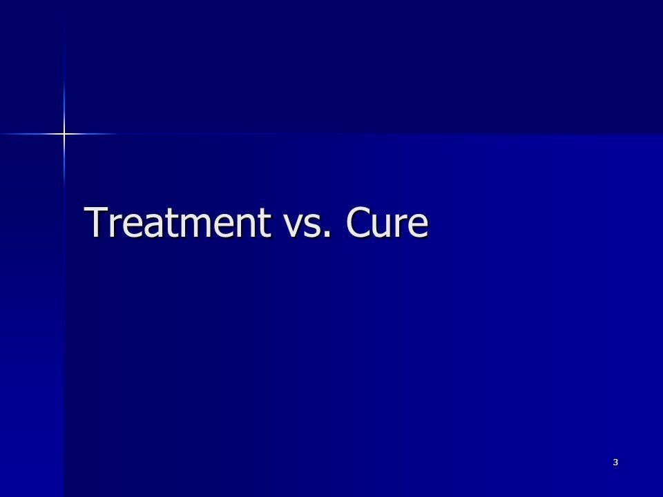 Treatment vs. Cure 3