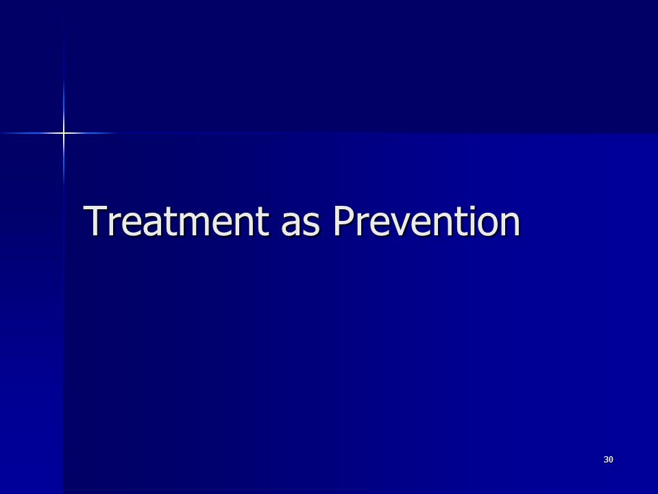 Treatment as Prevention 30