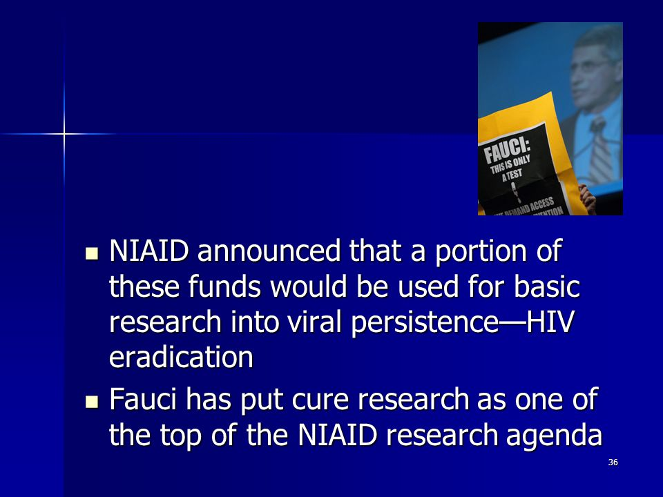 NIAID announced that a portion of these funds would be used for basic research into viral persistence—HIV eradication NIAID announced that a portion o
