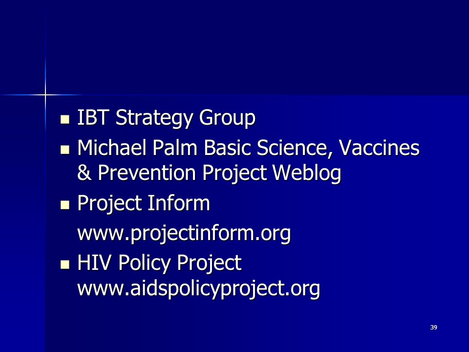 39 IBT Strategy Group IBT Strategy Group Michael Palm Basic Science, Vaccines & Prevention Project Weblog Michael Palm Basic Science, Vaccines & Preve