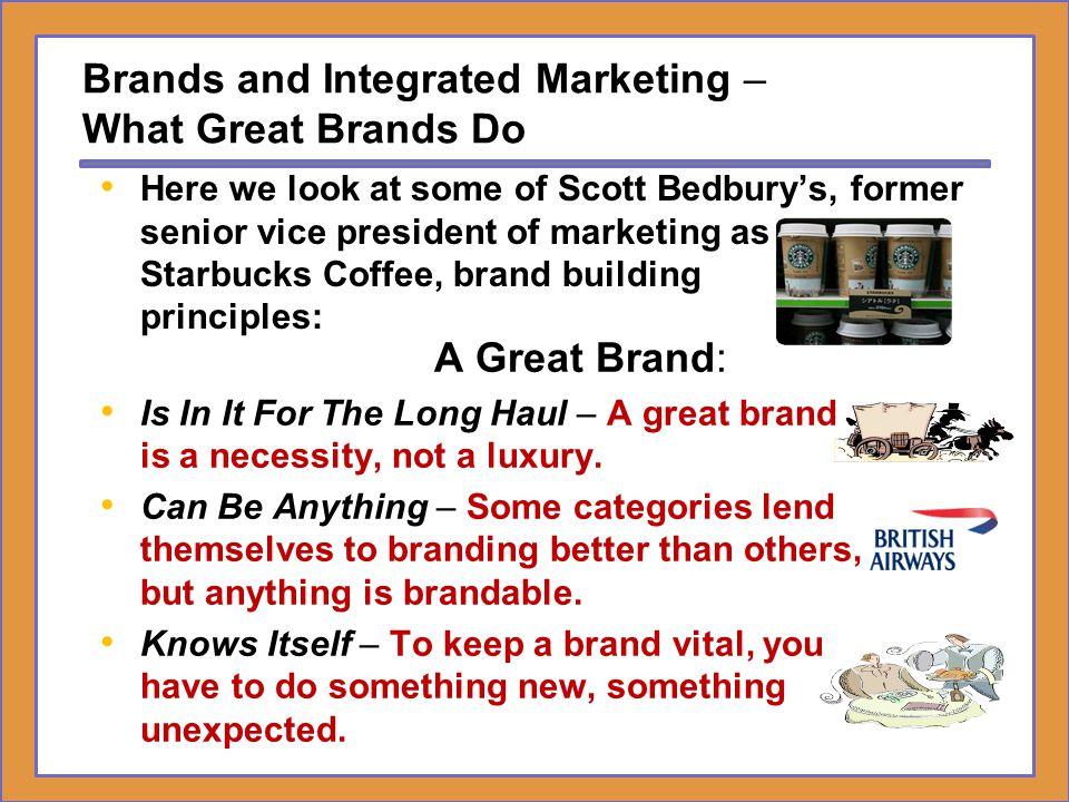 Brands and Integrated Marketing – What Great Brands Do A Great Brand: Invents Or Reinvents An Entire Category - The common ground that you find among brands with some companies is that these companies made it an explicit goal to be responsible for each of their entire categories.