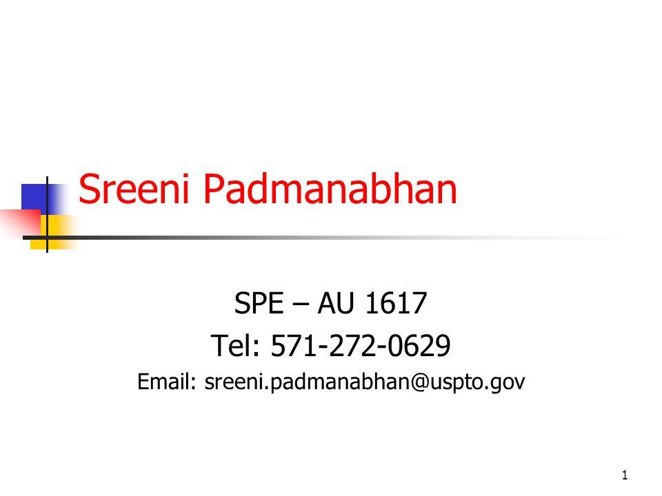 1 Sreeni Padmanabhan SPE – AU 1617 Tel: 571-272-0629 Email: sreeni.padmanabhan@uspto.gov