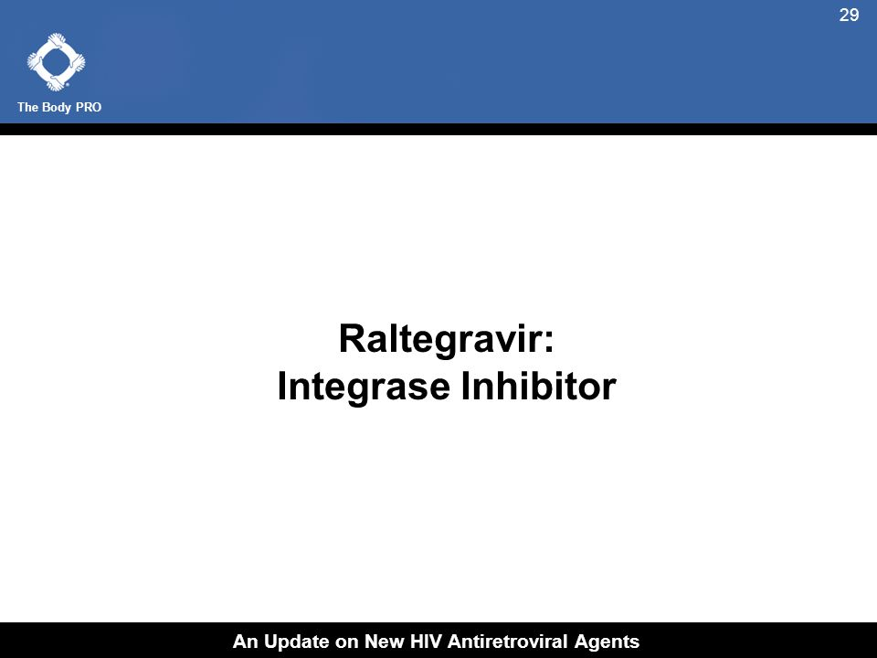 The Body PRO An Update on New HIV Antiretroviral Agents 29 Raltegravir: Integrase Inhibitor