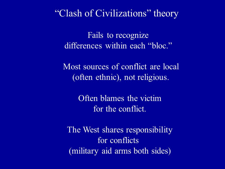 Fails to recognize differences within each bloc. Most sources of conflict are local (often ethnic), not religious.