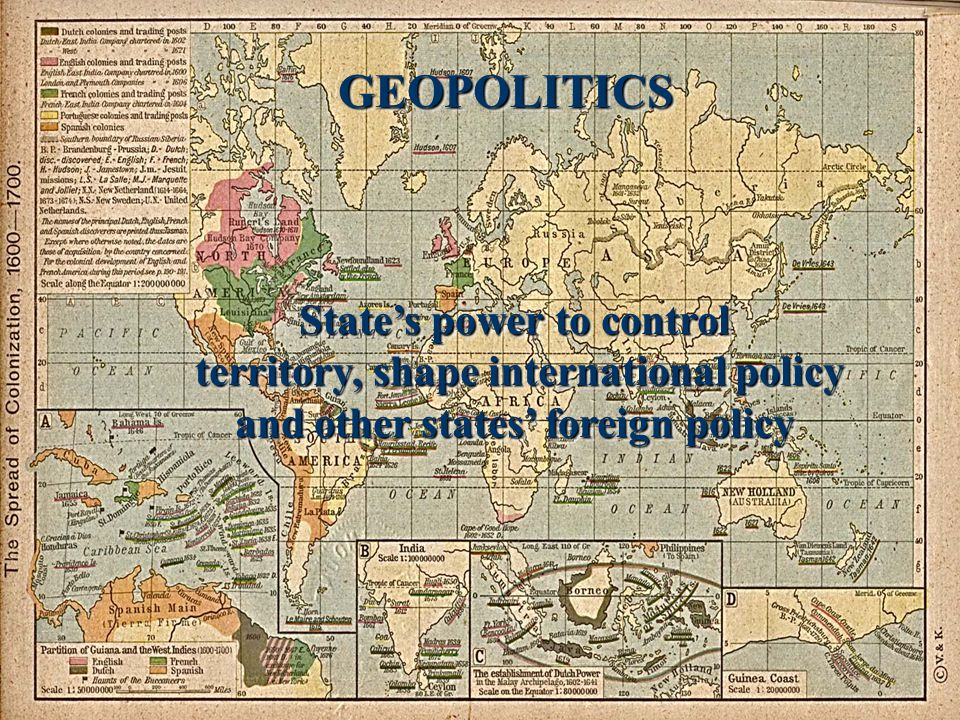 GEOPOLITICSGEOPOLITICS State's power to control territory, shape international policy and other states' foreign policy State's power to control territory, shape international policy and other states' foreign policy