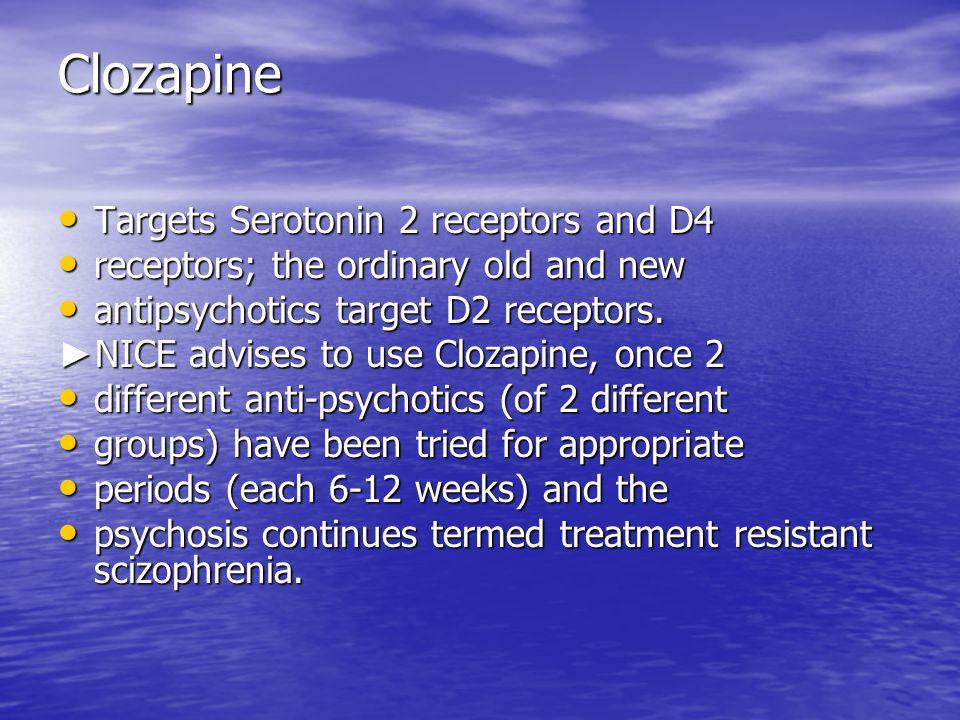 Clozapine Targets Serotonin 2 receptors and D4 Targets Serotonin 2 receptors and D4 receptors; the ordinary old and new receptors; the ordinary old an