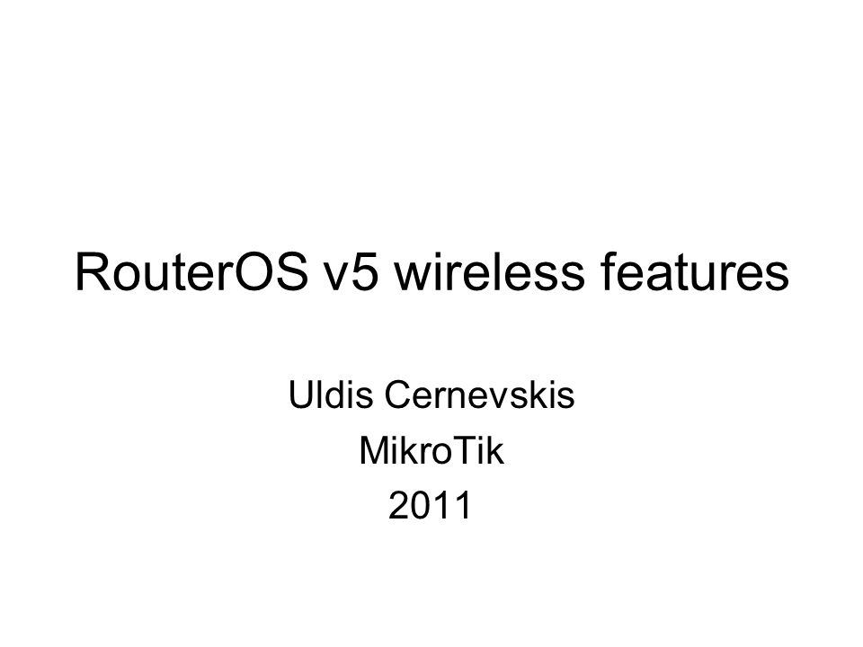 RouterOS v5 wireless features Uldis Cernevskis MikroTik 2011