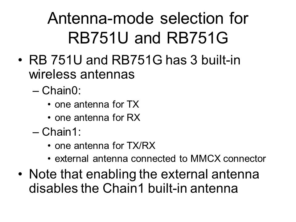 Antenna-mode selection for RB751U and RB751G RB 751U and RB751G has 3 built-in wireless antennas –Chain0: one antenna for TX one antenna for RX –Chain