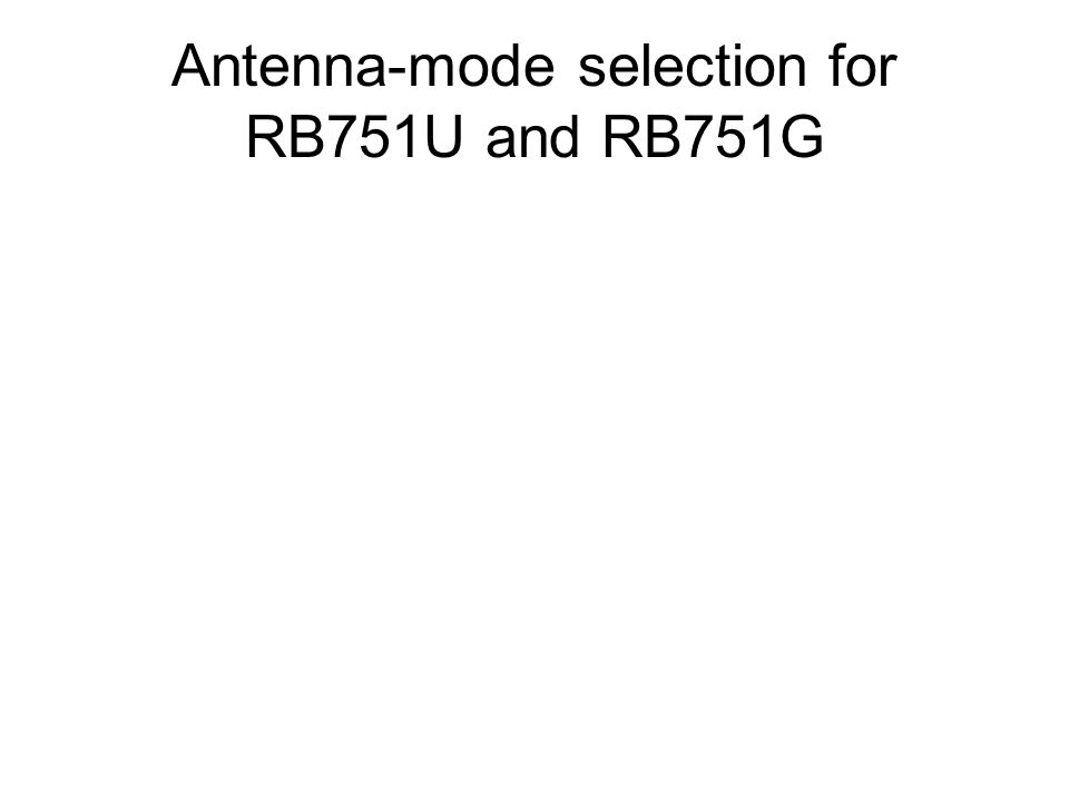 Antenna-mode selection for RB751U and RB751G