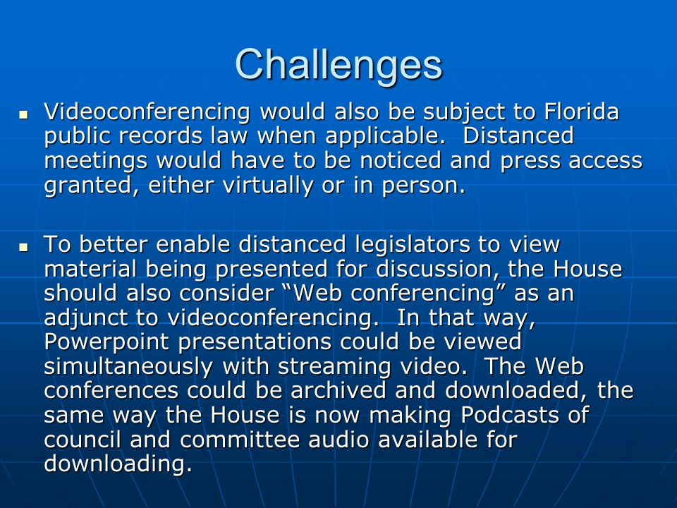 Challenges Videoconferencing would also be subject to Florida public records law when applicable. Distanced meetings would have to be noticed and pres