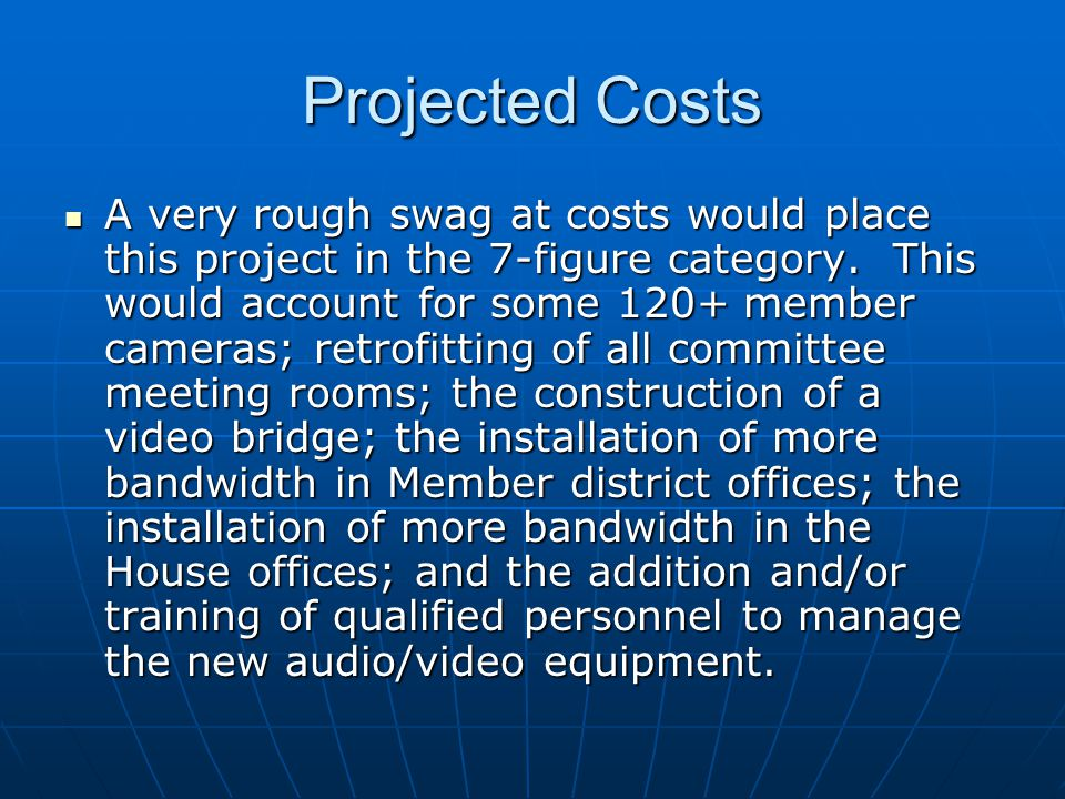 Projected Costs A very rough swag at costs would place this project in the 7-figure category. This would account for some 120+ member cameras; retrofi