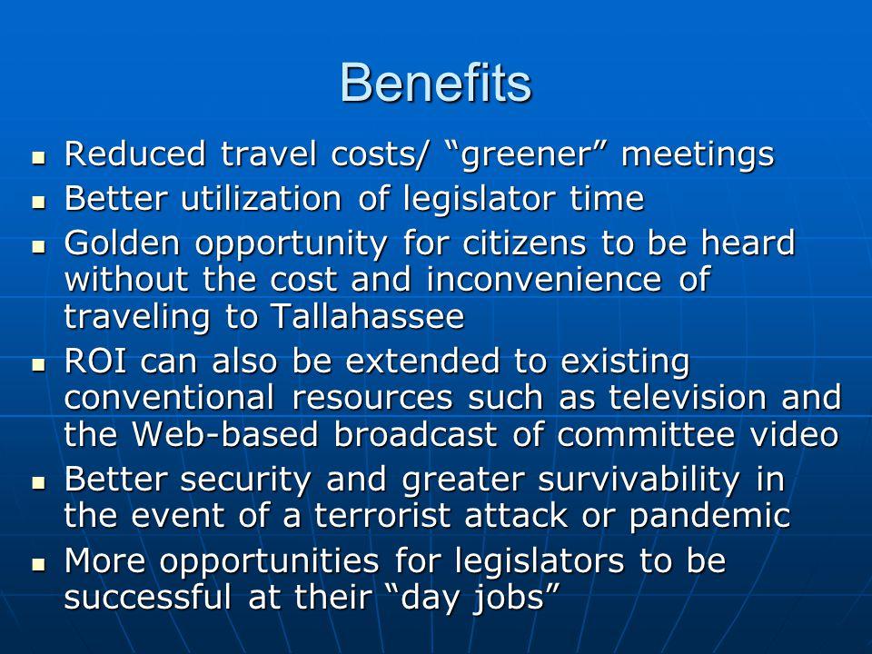"Benefits Reduced travel costs/ ""greener"" meetings Reduced travel costs/ ""greener"" meetings Better utilization of legislator time Better utilization of"