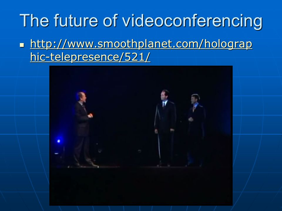 The future of videoconferencing http://www.smoothplanet.com/holograp hic-telepresence/521/ http://www.smoothplanet.com/holograp hic-telepresence/521/ http://www.smoothplanet.com/holograp hic-telepresence/521/ http://www.smoothplanet.com/holograp hic-telepresence/521/