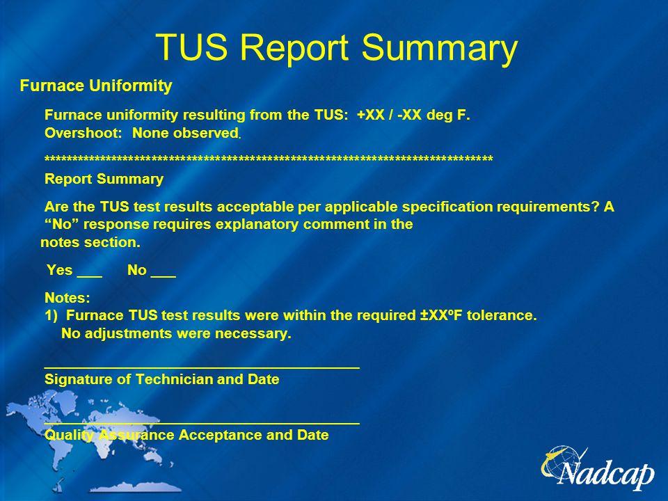 TUS Report Summary Furnace Uniformity Furnace uniformity resulting from the TUS: +XX / -XX deg F.