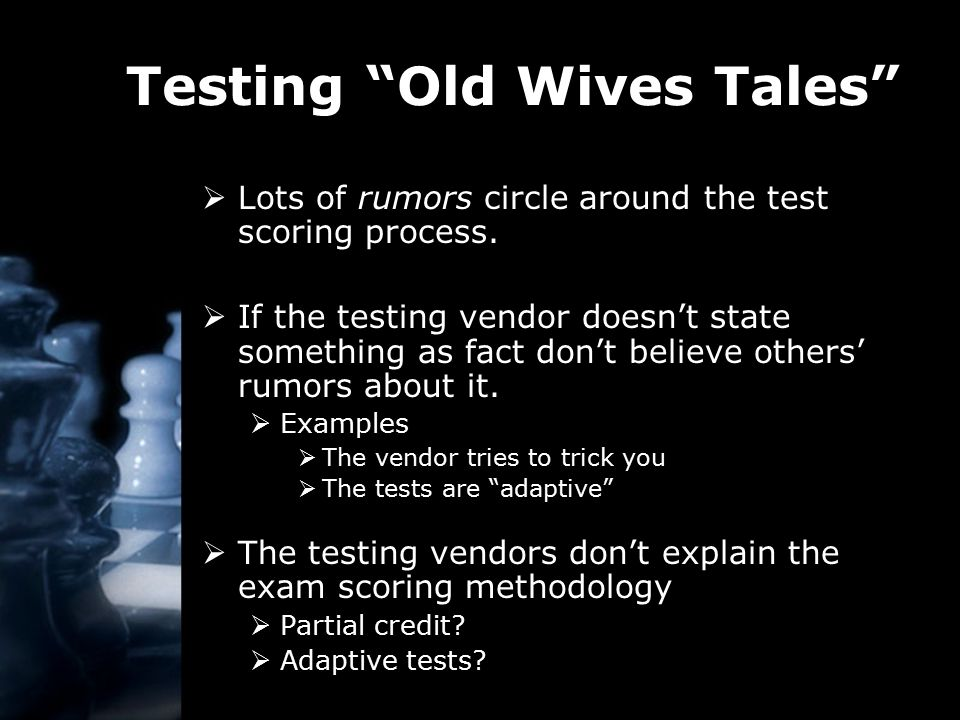 Testing Old Wives Tales  Lots of rumors circle around the test scoring process.