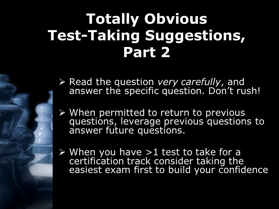 Totally Obvious Test-Taking Suggestions, Part 2  Read the question very carefully, and answer the specific question.