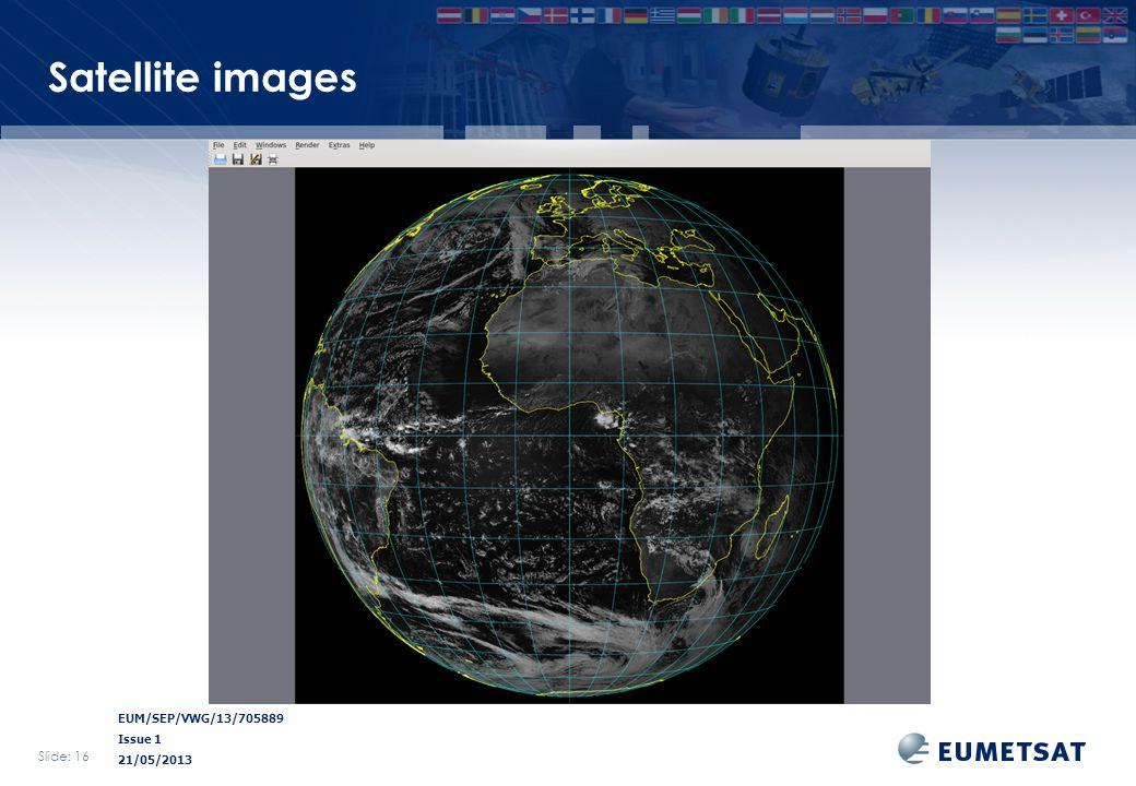 EUM/SEP/VWG/13/705889 Issue 1 21/05/2013 Satellite images Slide: 16