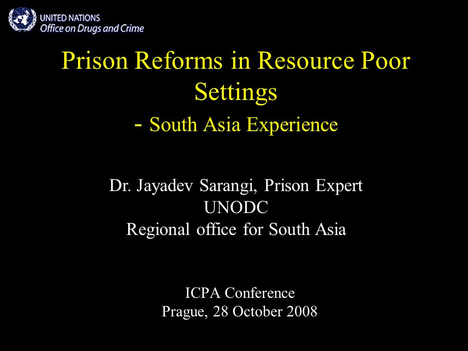 Prison Reforms in Resource Poor Settings - South Asia Experience ICPA Conference Prague, 28 October 2008 Dr.
