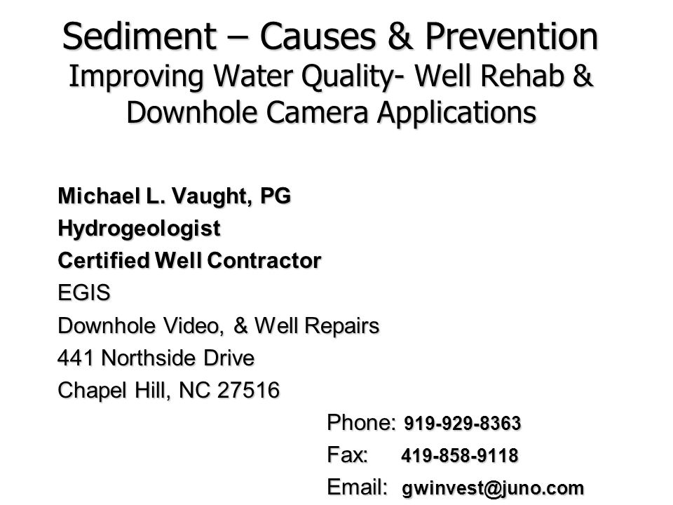 Sediment – Causes & Prevention Improving Water Quality- Well Rehab & Downhole Camera Applications Michael L.
