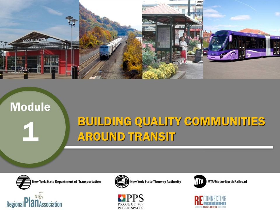 Building Quality Communities Around Transit Module 1 Attracts investment through public / private partnerships.
