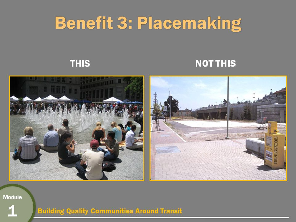 Building Quality Communities Around Transit Module 1 Benefit 3: Placemaking THISNOT THIS