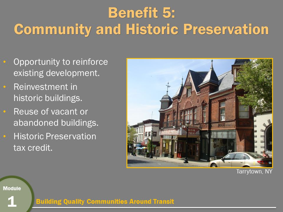 Building Quality Communities Around Transit Module 1 Benefit 5: Community and Historic Preservation Opportunity to reinforce existing development.