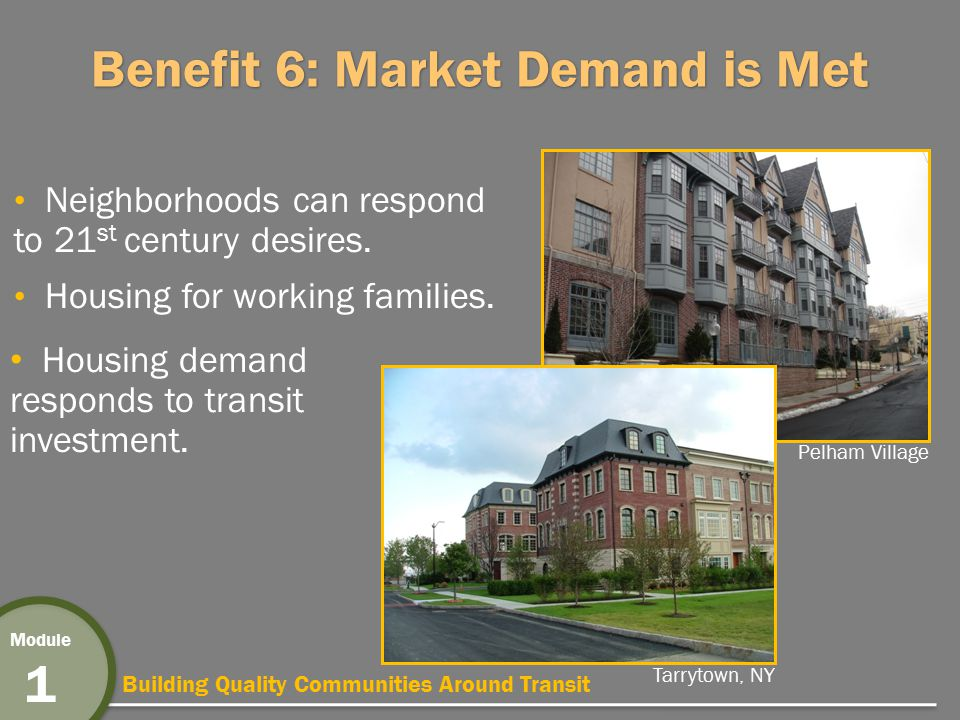 Building Quality Communities Around Transit Module 1 Benefit 6: Market Demand is Met Neighborhoods can respond to 21 st century desires.
