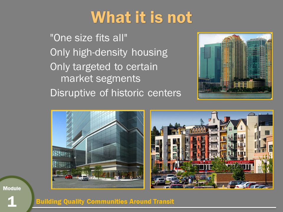 Building Quality Communities Around Transit Module 1 What is Transit-Oriented Development (TOD).