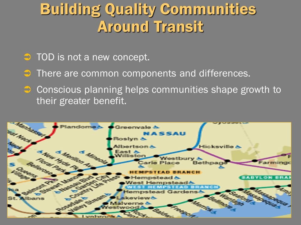 Building Quality Communities Around Transit  TOD is not a new concept.