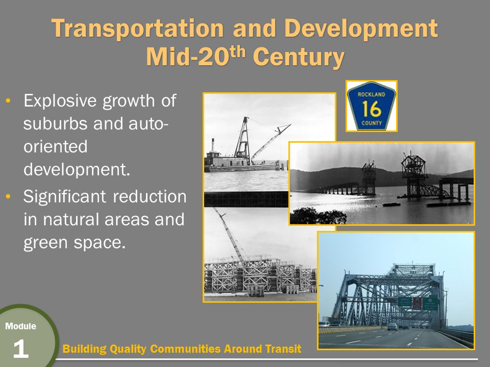 Building Quality Communities Around Transit Module 1 Transportation and Development Mid-20 th Century Explosive growth of suburbs and auto- oriented development.