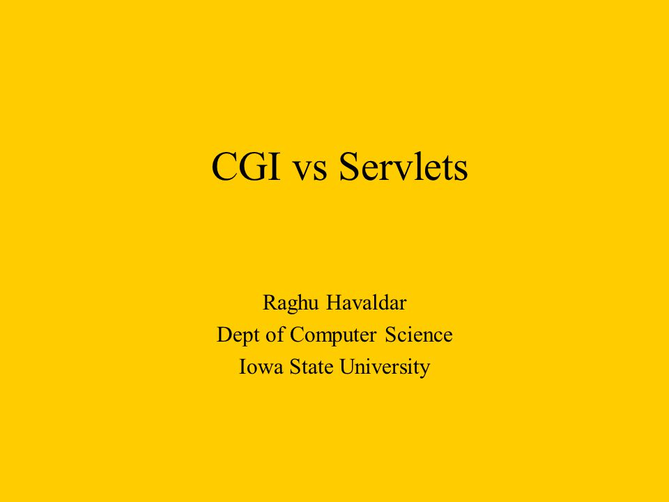 CGI vs Servlets Raghu Havaldar Dept of Computer Science Iowa State University