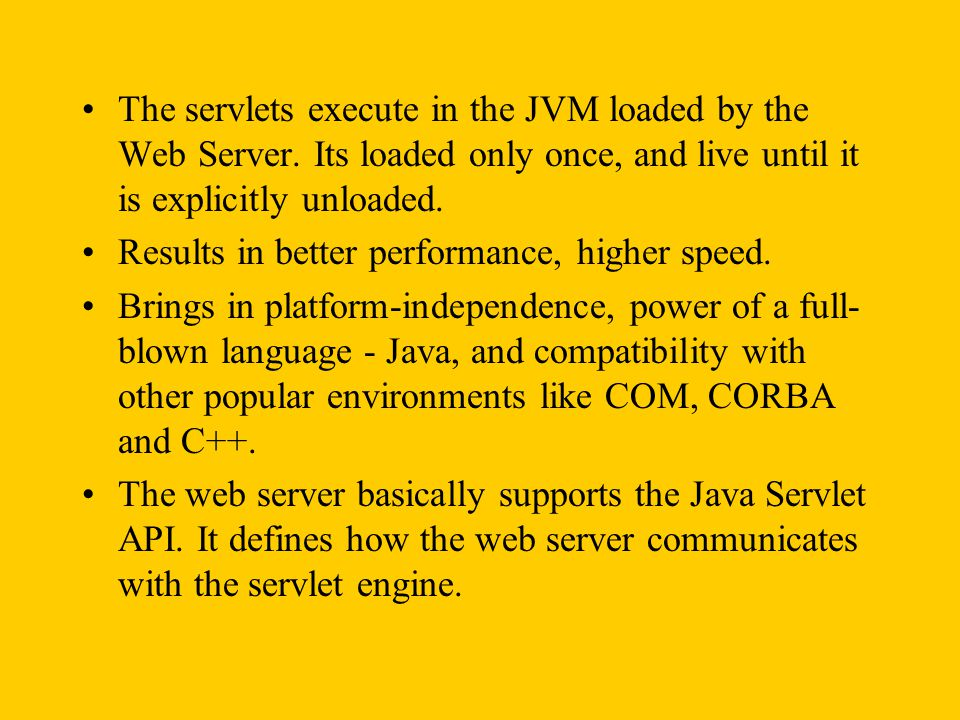 The servlets execute in the JVM loaded by the Web Server.