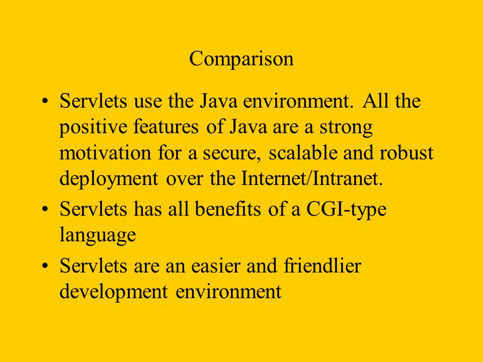 Servlets has a increasingly strong developer base and expertise.