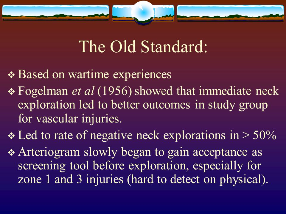  Based on wartime experiences  Fogelman et al (1956) showed that immediate neck exploration led to better outcomes in study group for vascular injuries.