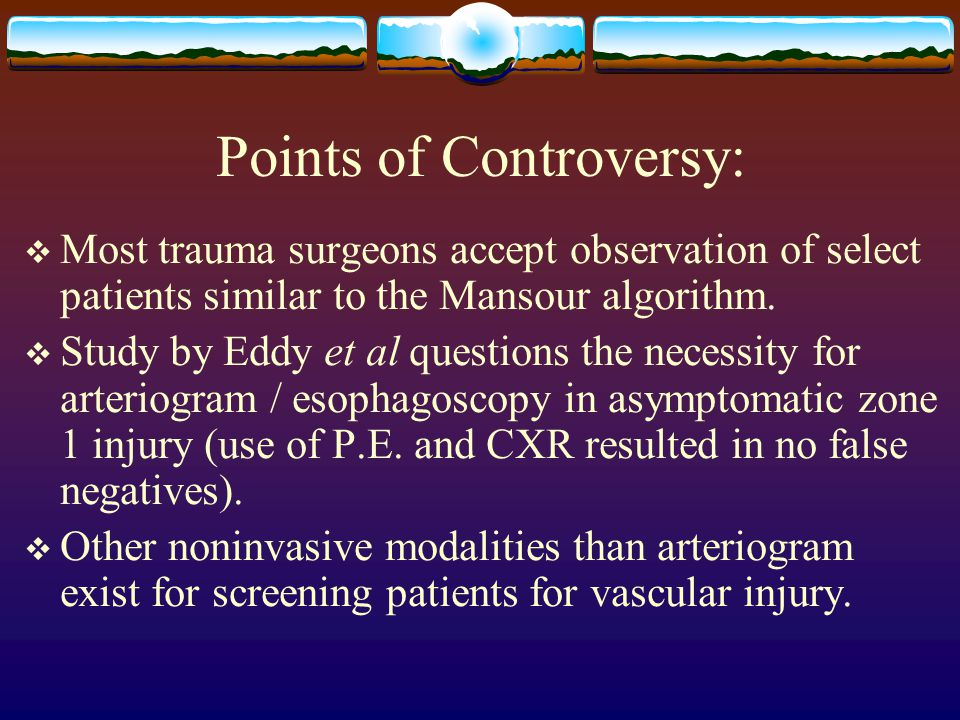 Points of Controversy:  Most trauma surgeons accept observation of select patients similar to the Mansour algorithm.