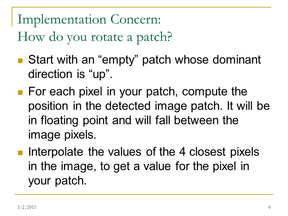 "6 Implementation Concern: How do you rotate a patch? Start with an ""empty"" patch whose dominant direction is ""up"". For each pixel in your patch, compu"