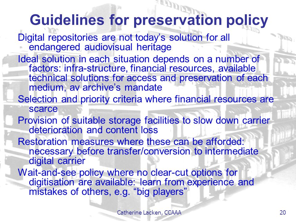Catherine Lacken, CCAAA 20 Guidelines for preservation policy Digital repositories are not today's solution for all endangered audiovisual heritage Id